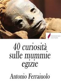 Cover 40 curiosità sulle mummie egizie