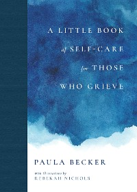 Cover A Little Book of Self-Care for Those Who Grieve
