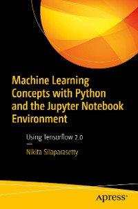 Cover Machine Learning Concepts with Python and the Jupyter Notebook Environment