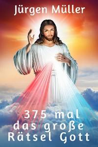 Cover 375 mal das große Rätsel Gott