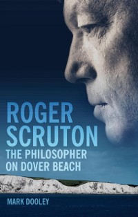 Cover Roger Scruton: The Philosopher on Dover Beach