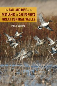 Cover The Fall and Rise of the Wetlands of California's Great Central Valley