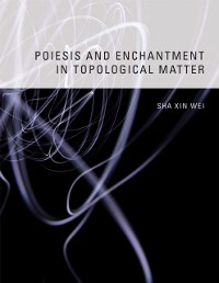 Cover Poiesis and Enchantment in Topological Matter