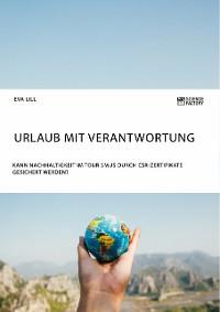 Cover Urlaub mit Verantwortung. Kann Nachhaltigkeit im Tourismus durch CSR-Zertifikate gesichert werden?