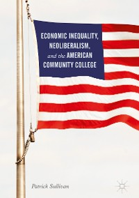 Cover Economic Inequality, Neoliberalism, and the American Community College