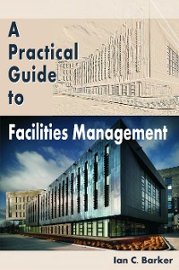 Cover A Practical Guide to Facilities Management