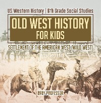 Cover Old West History for Kids - Settlement of the American West (Wild West) | US Western History | 6th Grade Social Studies
