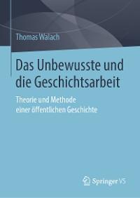 Cover Das Unbewusste und die Geschichtsarbeit