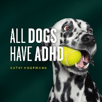 Cover All Dogs Have ADHD