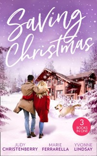 Cover Saving Christmas: Snowbound with Mr Right (Mistletoe & Marriage) / Coming Home for Christmas / The Christmas Baby Bonus
