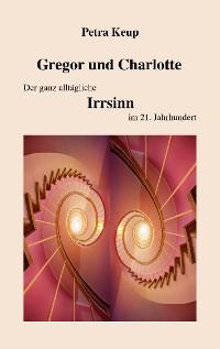 Cover Gregor und Charlotte - Der ganz alltägliche Irrsinn im 21. Jahrhundert