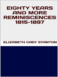 Cover Eighty years and more reminiscences 1815-1897