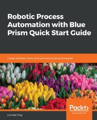 Cover Robotic Process Automation with Blue Prism Quick Start Guide