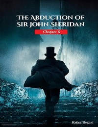 Cover The Abduction of Sir John Sheridan: Chapter 8