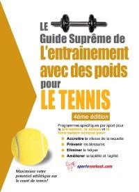 Cover Le guide supreme de l'entrainement avec des poids pour le tennis