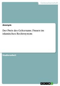 Cover Der Preis des Gehorsams. Frauen im islamischen Rechtssystem