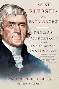 "Cover ""Most Blessed of the Patriarchs"": Thomas Jefferson and the Empire of the Imagination"