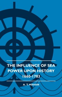Cover Influence of Sea Power Upon History 1660-1783