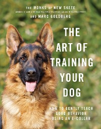 Cover The Art of Training Your Dog: How to Gently Teach Good Behavior Using an E-Collar