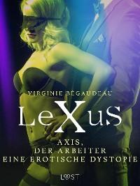 Cover LeXuS : Axis, der Arbeiter - Eine erotische Dystopie