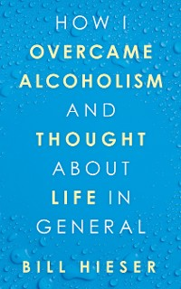 Cover How I Overcame Alcoholism and Thought About Life in General