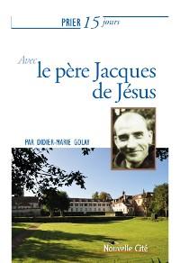 Cover Prier 15 jours avec le père Jacques de Jésus