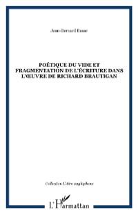 Cover Poetique du vide et fragmentation de l'ecriture dans l'?&quote;uvre de Richard Brautigan