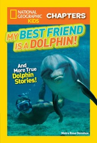 Cover National Geographic Kids Chapters: My Best Friend is a Dolphin!
