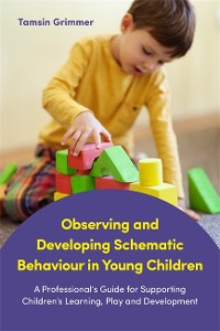 Cover Observing and Developing Schematic Behaviour in Young Children