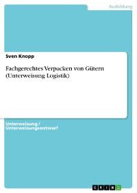 Cover Fachgerechtes Verpacken von Gütern (Unterweisung Logistik)