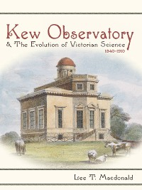 Cover Kew Observatory and the Evolution of Victorian Science, 1840–1910