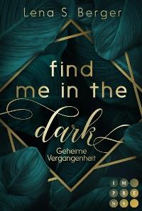 Cover Find Me in the Dark. Geheime Vergangenheit