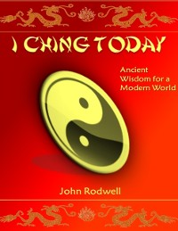 Cover I Ching Today: Ancient Wisdom for a Modern World