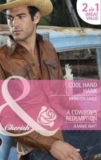 Cover Cool Hand Hank / A Cowboy's Redemption: Cool Hand Hank / A Cowboy's Redemption (Mills & Boon Cherish)