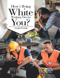 Cover How's Being White Working Out for You?
