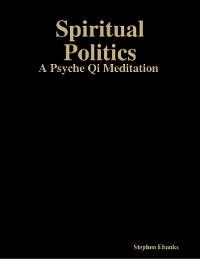 Cover Spiritual Politics: A Psyche Qi Meditation