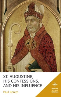Cover St. Augustine, His Confessions, and His Influence