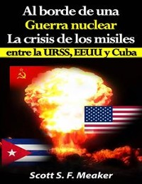 Cover Al Borde De Una Guerra Nuclear. La Crisis De Los Misiles Entre La Urss, Eeuu Y Cuba.