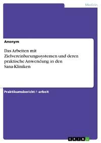 Cover Das Arbeiten mit Zielvereinbarungssystemen und deren praktische Anwendung in den Sana-Kliniken