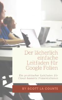 Cover Der lächerlich einfache Leitfaden für Google Folien