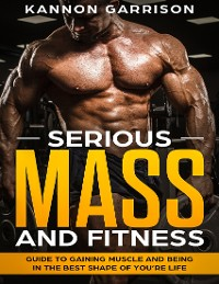 Cover Serious Mass and Fitness Guide to Getting In the Best Shape of Your Life