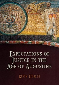 Cover Expectations of Justice in the Age of Augustine