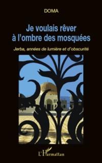 Cover Je voulais rever a l'ombre des mosquees jerba annees de