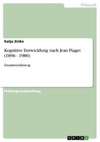 Cover Kognitive Entwicklung nach Jean Piaget (1896 - 1980)