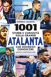 Cover 1001 storie e curiosità sulla grande Atalanta che dovresti conoscere