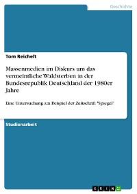 Cover Massenmedien im Diskurs um das vermeintliche Waldsterben in der Bundesrepublik Deutschland der 1980er Jahre