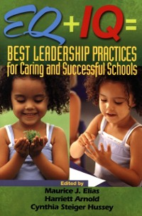 Cover EQ + IQ = Best Leadership Practices for Caring and Successful Schools