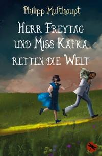 Cover Herr Freytag und Miss Kafka retten die Welt