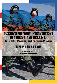 Cover Russia's military interventions in Georgia and Ukraine