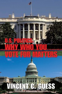 Cover U.S. Politics: Why Who You Vote for Matters